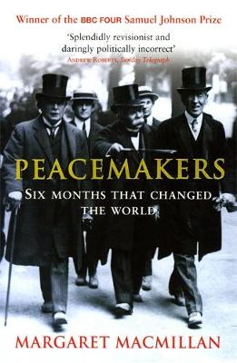 Peacemakers Six Months That Changed the World The Paris Peace Conference of 1919 and Its Attempt to End War by Margaret MacMillan