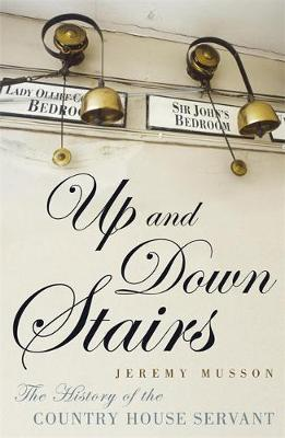 Up and Down Stairs The History of the Country House Servant by Jeremy Musson