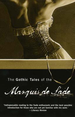 The Gothic Tales of the Marquis de Sade by Marquis de Sade