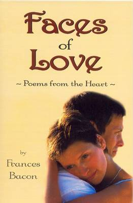 Faces of Love Poems from the Heart by Frances Bacon