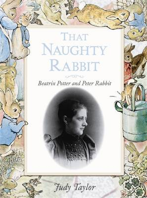 That Naughty Rabbit Beatrix Potter and Peter Rabbit by Judy Taylor