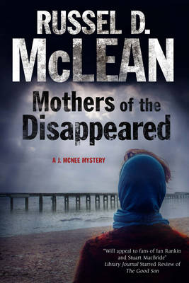 Mothers of the Disappeared: a J. McNee Mystery Set in Scotland by Russel D. McLean