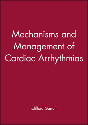 Mechanisms and Management of Cardiac Arrhythmias by Clifford Garratt