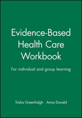 Evidence Based Health Care Workbook Understanding Research : for Individual and Group Learning by Anna Donald