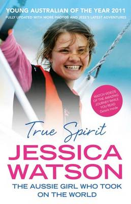 True Spirit The Aussie Girl Who Took on the World by Jessica Watson