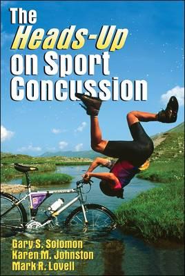 The Heads-up on Sport Concussion by Gary Solomon, Karen Johnston, Mark, Ph.D. Lovell
