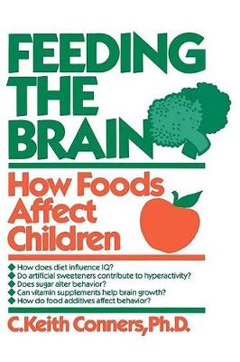 Feeding the Brain How Foods Affect Children by C. Keith Conners