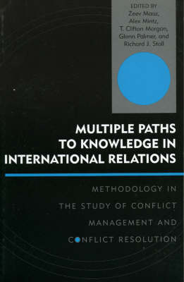 Multiple Paths to Knowledge in International Relations Methodology in the Study of Conflict Management and Conflict Resolution by Zeev Maoz