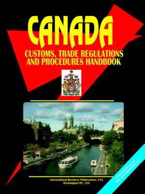 Canada Customs Trade Regulations and Procedures Handbook by Usa Ibp