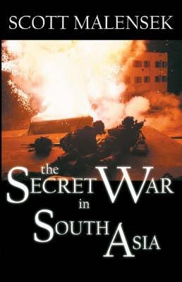 The Secret War in South Asia by Scott Malensek