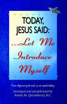 Today, Jesus Said.Let Me Introduce Myself by Bonita M. Quesinberry
