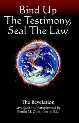 Bind Up the Testimony, Seal the Law by Bonita M. Quesinberry