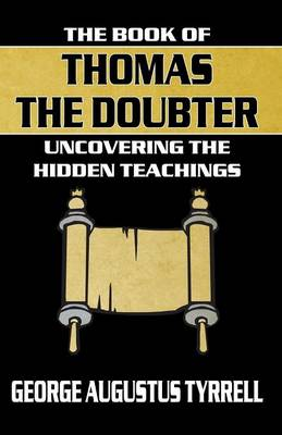 The Book of Thomas the Doubter Uncovering the Hidden Teachings by George Augustus Tyrrell