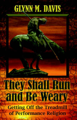 They Shall Run and Be Weary by Glynn M. Davis