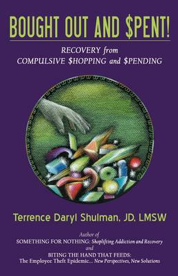 Bought Out and Spent! Recovery from Compulsive Shopping & Spending by Terrence Daryl Shulman