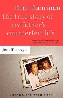 Flim-Flam Man The True Story of My Father's Counterfeit Life by Jennifer Vogel