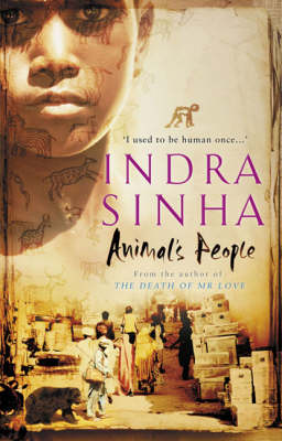 Animal's People by Indra Sinha