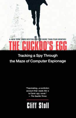 The Cuckoo's Egg Tracking a Spy through the Maze of Computer Espionage by Cliff Stoll