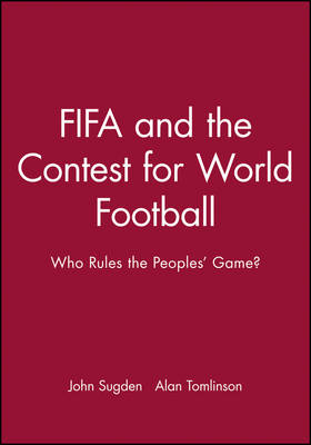 FIFA and the Contest for World Football Who Rules the People's Game? by John Sugden, Alan Tomlinson