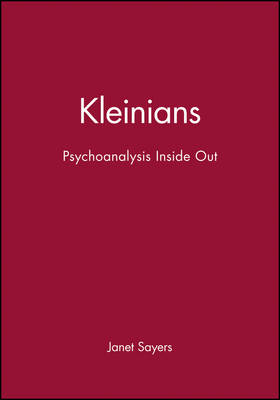 The Kleinians Psychoanalysis Inside Out by Janet Sayers
