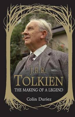 J. R. R. Tolkien The Making of a Legend by Colin Duriez