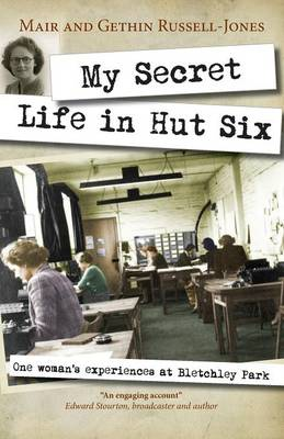 My Secret Life in Hut Six One Woman's Experiences at Bletchley Park by Mair Russell-Jones, Gethin Russell-Jones