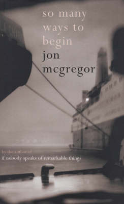 So Many Ways to Begin by Jon McGregor