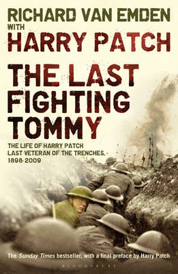 The Last Fighting Tommy The Life of Harry Patch, Last Veteran of the Trenches, 1898-2009 by Harry Patch, Richard Van Emden