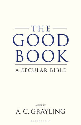 The Good Book A Secular Bible by A. C. Grayling