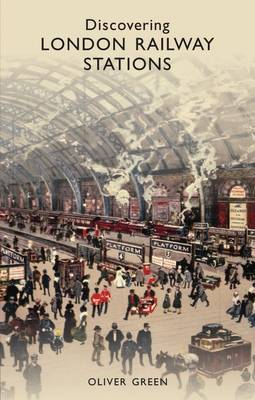 Discovering London Railway Stations by Oliver Green