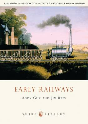 Early Railways 1569-1830 by Andy Guy, Jim Rees