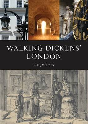 Walking Dickens' London The Time Traveller's Guide by Lee Jackson