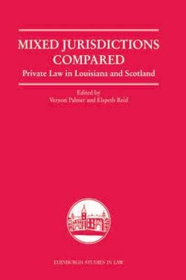 Mixed Jurisdictions Compared Private Law in Louisiana and Scotland by Vernon V. Palmer