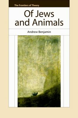 Of Jews and Animals by Andrew Benjamin