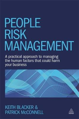 People Risk Management A Practical Approach to Managing the Human Factors That Could Harm Your Business by Keith Blacker, Patrick McConnell