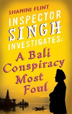 Inspector Singh Investigates, Bali Conspiracy Most Foul by Shamini Flint