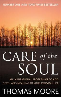 Care Of The Soul An inspirational programme to add depth and meaning to your everyday life by Thomas Moore