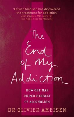 The End Of My Addiction How one man cured himself of alcoholism by Olivier Ameisen
