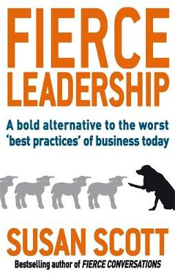 Fierce Leadership A bold alternative to the worst 'best practices' of business today by Susan Scott