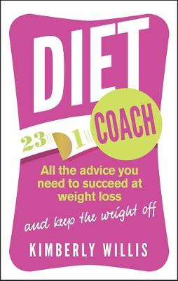 The Diet Coach All the Advice You Need to Succeed at Weight Loss (and Keep the Weight Off) by Kimberly Willis