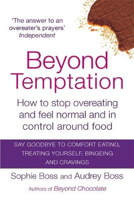Beyond Temptation How to Stop Overeating and Feel Normal and in Control Around Food by Audrey Boss, Sophie Boss