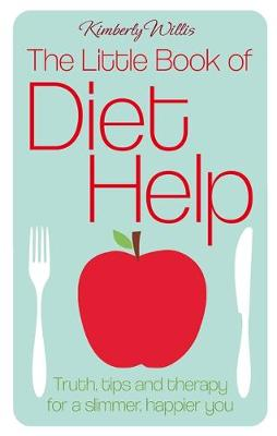The Little Book of Diet Help Truth, Tips and Therapy for a Slimmer, Happier You by Kimberly Willis