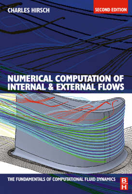 Numerical Computation of Internal and External Flows: The Fundamentals of Computational Fluid Dynamics by Charles (Professor of Fluid Mechanics at Vrije Universiteit Brussel, President of NUMECA International (leading CFD Sof Hirsch