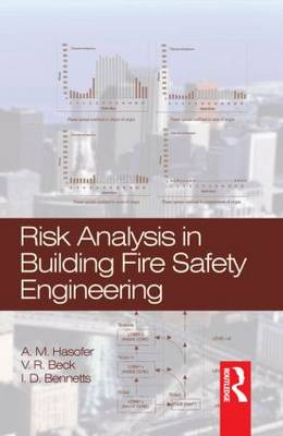 Risk Analysis in Building Fire Safety Engineering by A. Hasofer, V. R. Beck, I. D. Bennetts