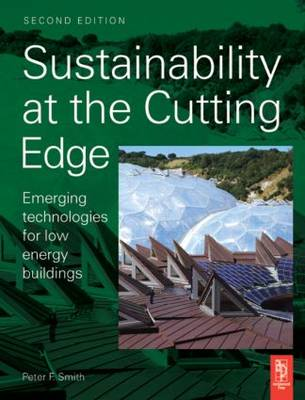 Sustainability at the Cutting Edge Emerging Technologies for Low Energy Buildings by Peter Smith