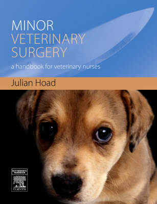 Minor Veterinary Surgery A Handbook for Veterinary Nurses by Julian G. Hoad