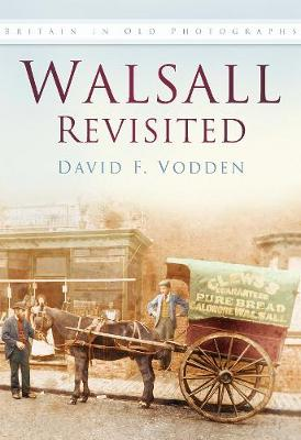 Walsall Revisited Britain In Old Photographs by David F. Vodden
