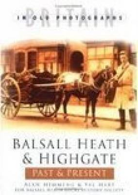 Balsall Heath & Highgate Past & Present by Valerie Hart, Stephen Hart