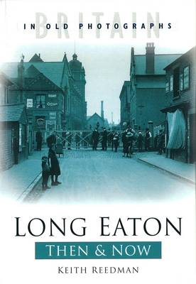 Long Eaton Then and Now by Keith A. Reedman