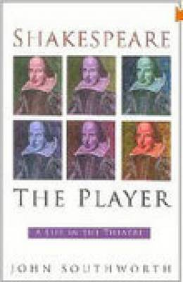 Shakespeare the Player by John Southworth